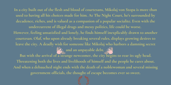 In a city built out of the flesh and blood of courtesans, Mikolaj von Stopa is more than used to having all his choices made for him. At The Night Court, he's surrounded by decadence, riches, and is valued as a com