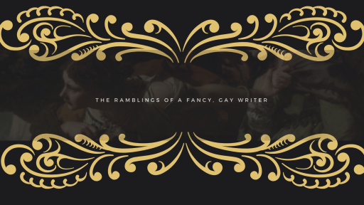 The Ramblings of a fancy, gay writer